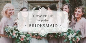 Perfect Bridesmaid – A checklist for your BFF's (Best Friend Forever) Wedding