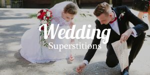 List of 50 wedding superstitions across the world