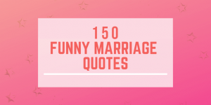 150 Funny Marriage Quotes for Newlyweds